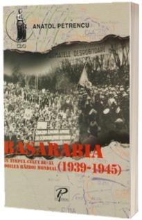 Basarabia in timpul celui de-al doilea razboi mondial 1939-1945
