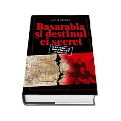 Basarabia si destinul ei secret - Marturii si documente istorie