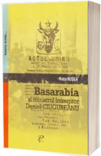 Basarabia si ministrul intregitor Daniel Ciugureanu