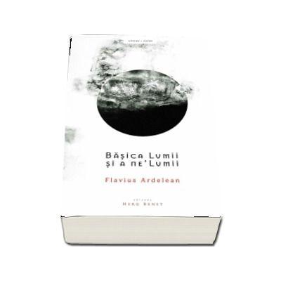 Basica Lumii si a ne-Lumii - Flavius Ardelean