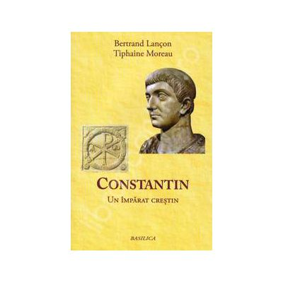 Constantin. Un imparat crestin