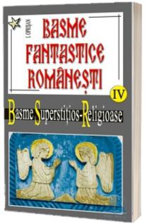 Basme fantastice romanesti. Basme superstitios religioase.(Volumul IV, tom 1-2)