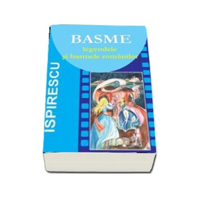 Basme - Legendele si basmele romanilor