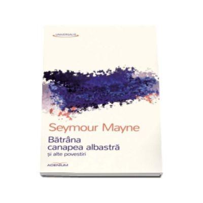Batrana canapea albastra si alte povestiri - Seymour Mayne