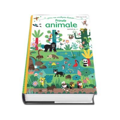 Bebe invata. Prima mea enciclopedie ilustrata. Primele animale