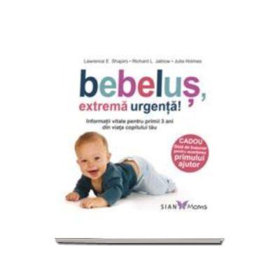Bebelus, extrema urgenta! - Informatii vitale pentru primii 3 ani din viata copilului tau