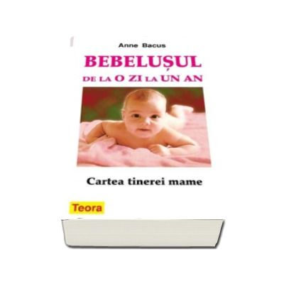 Bebelusul de la o zi la un an - Anne Bacus