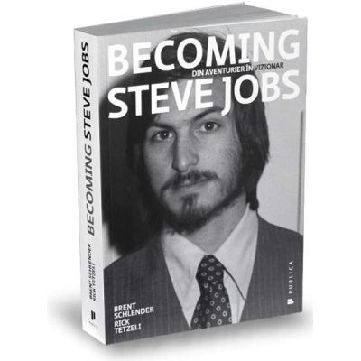 Becoming Steve Jobs - Din aventurier in vizionar