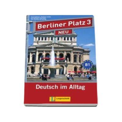 Berliner Platz 3 Neu Lehr-und Arbeitsbuch Mit 2 Audio-CDs - Manual si caiet pentru clasa a XI-a L2 (Contine 2 CD-uri audio)