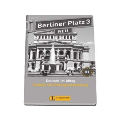 Berliner Platz 3 Neu Testheft mit Prufungsvorbereitung mit Audio-CD - Pentru clasa a XI-a L2