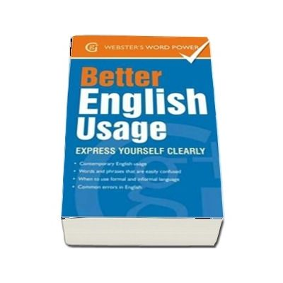 Better English Usage. Express Yourself Clearly - Betty Kirkpatrick (Websters Word Power)