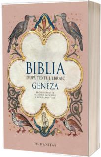 Biblia dupa textul ebraic. Geneza - Editie ingrijita de Francisca Baltaceanu si Monica Brosteanu