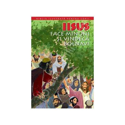 Biblia ilustrata pentru copii. Volumul X -  Iisus face minuni si vindeca bolnavi