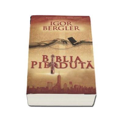 Biblia pierduta - Igor Bergler (Editia a doua revazuta si adaugita)