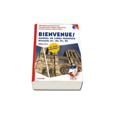 Bienvenue! Manual de limba franceza. Nivelurile A1, A2, B1, B2 - Contine CD - Editia a II-a revazuta si adaugita