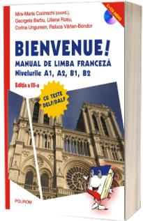 Bienvenue! Manual de limba franceza. Nivelurile A1, A2, B1, B2. Editia a III-a