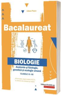 Biologie Bacalaureat. Anatomie si fiziologie, genetica si ecologie umana. Clasele XI-XII