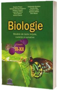 Biologie. Modele de teste initiale, curente si sumative. Clasele IX-XII
