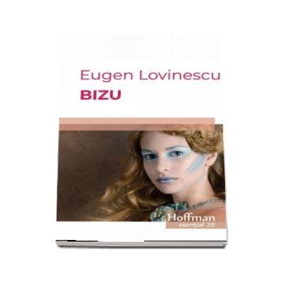 Bizu -  Eugen Lovinescu (Colectia Hoffman esential 20)