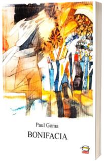 Bonifacia - Paul Goma (Editia a IV-a)