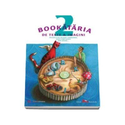 Bookataria de texte si imagini. Povestiri scrise, desenate, condimentate, sarate si dulci, pentru toate varstele...