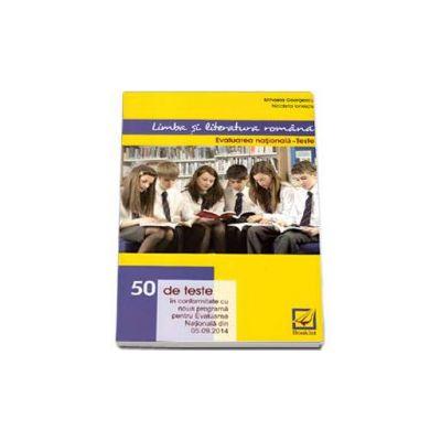 Evaluare Nationala Limba si literatura romana - 50 de teste in conformitate cu noua programa pentru Evaluarea Nationala din 05.09.2014