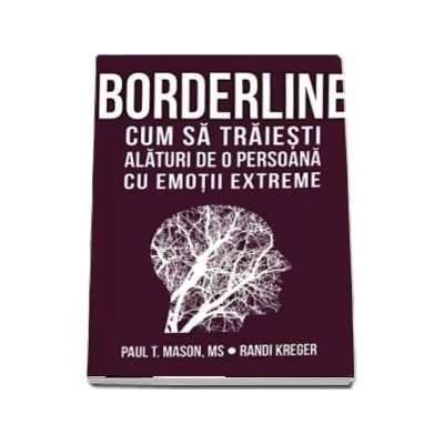 Borderline. Cum sa traiesti alaturi de o persoana cu emotii extreme - Randi Kreger
