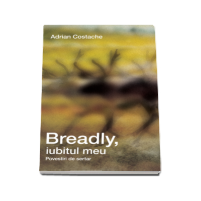 Breadly, iubitul meu - Povestiri de sertar