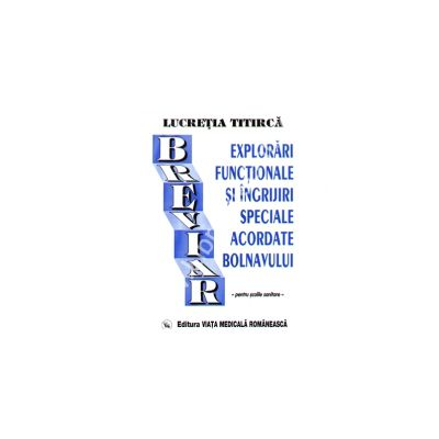 Breviar de explorari functionale si ingrijiri speciale acordate bolnavului, Lucretia Titirca, Viata Medicala Romaneasca