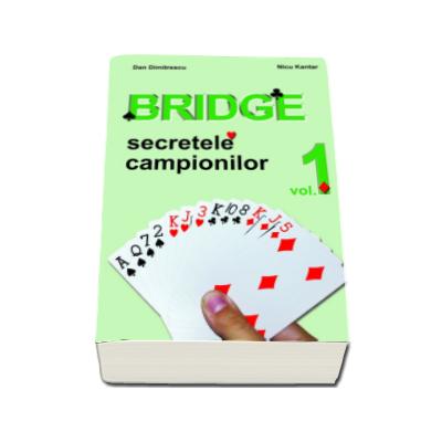 Bridge. Secretele campionilor - Volumul 1