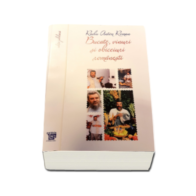 Bucate, vinuri si obiceiuri romanesti - Toate retetele in editie jubiliara la 15 ani (2016)