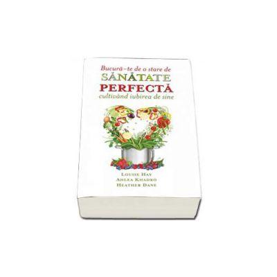 Bucura-te de o stare de sanatate perfecta cultivand iubirea de sine. Gandurile si alimentele - Dieta Suprema (Louise L. Hay)
