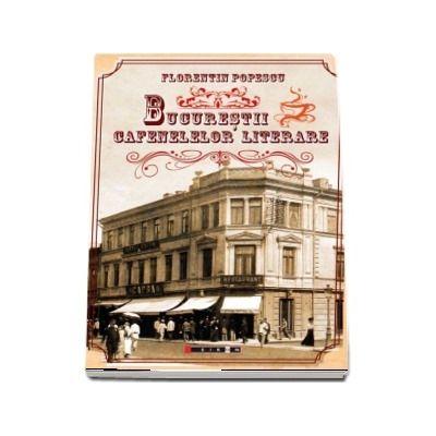 Bucurestii cafenelelor literare