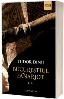 Bucurestiul fanariot. Administratie, mestesuguri, negot - Tudor Dinu