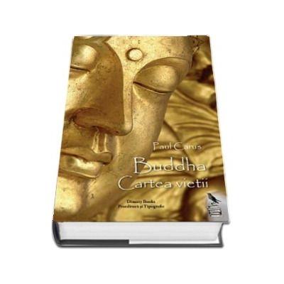 Buddha. Cartea vietii, dupa documentele din vechime - Paul Carus