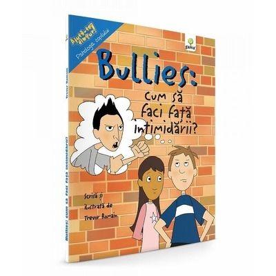 Bullies. Cum sa faci fata intimidarii. Colectia Ajuta-te singur!