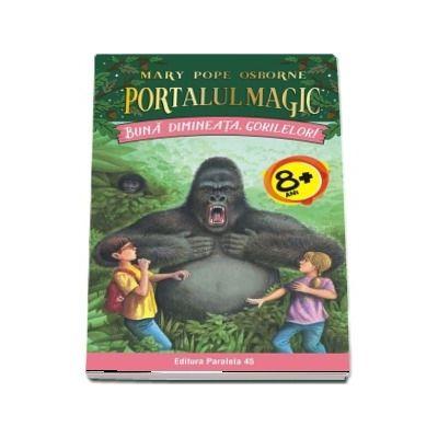 Buna dimineata, gorilelor! - Seria Portalul Magic (Nr. 22)