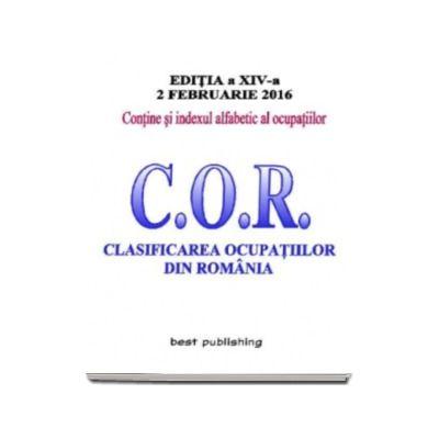 C.O.R. Clasificarea ocupatiilor din Romania. Actualizat la 2 februarie 2016 - Editia a XIV-a