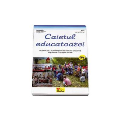 Caietul educatoarei. Planificarea activitatilor instructiv-educative in gradinite cu program normal