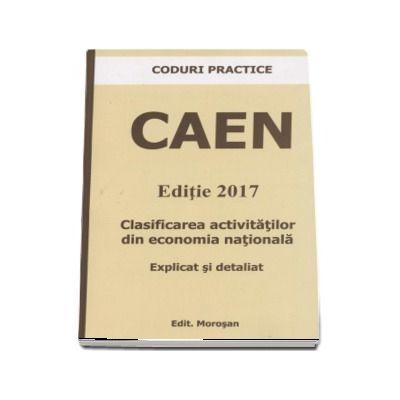 CAEN - Editie 2017. Clasificarea activitatilor din economia nationala - Explicat si detaliat
