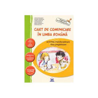 Caiet de comunicare in limba Romana. Activitati interdisciplinare - Clasa pregatitoare