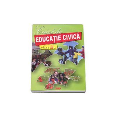 Caiet de educatie civica, auxiliar pentru clasa a III-a
