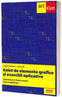 Caiet de elemente grafice si exercitii aplicative pentru clasa pregatitoare. Comunicare in limba romana