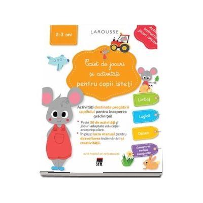 Caiet de jocuri si activitati pentru copii isteti, 2-3 ani