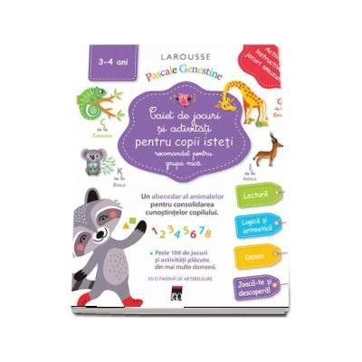 Caiet de jocuri si activitati pentru copii isteti, pentru grupa mica 3-4 ani
