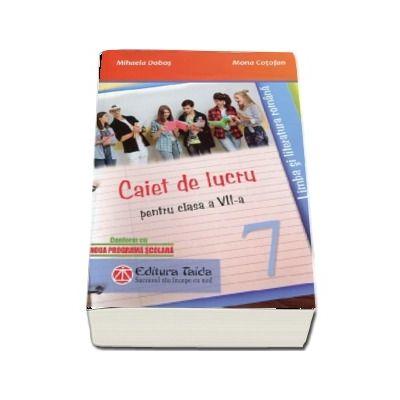 Caiet de lucru pentru clasa a VII-a - Limba si literatura romana - Mihaela Dobos (Conform cu noua programa scolara)
