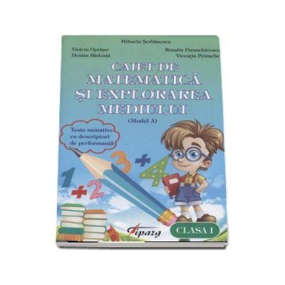 Caiet de matematica si explorarea mediului, clasa I - Teste sumative cu descriptori de performanta - Model A (Mihaela Serbanescu)