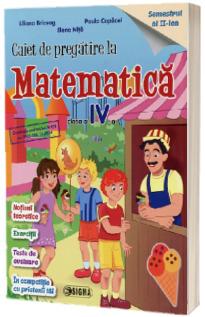 Caiet de pregatire la Matematica, pentru clasa a IV-a, semestrul 2