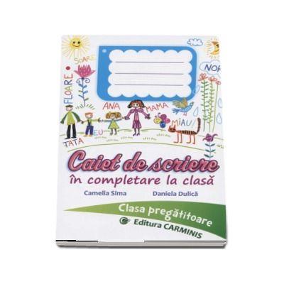 Caiet de scriere in completare la clasa. Clasa pregatitoare - Camelia Sima