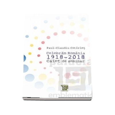 Caiet de seminar, Celebram Romania 1918-2018